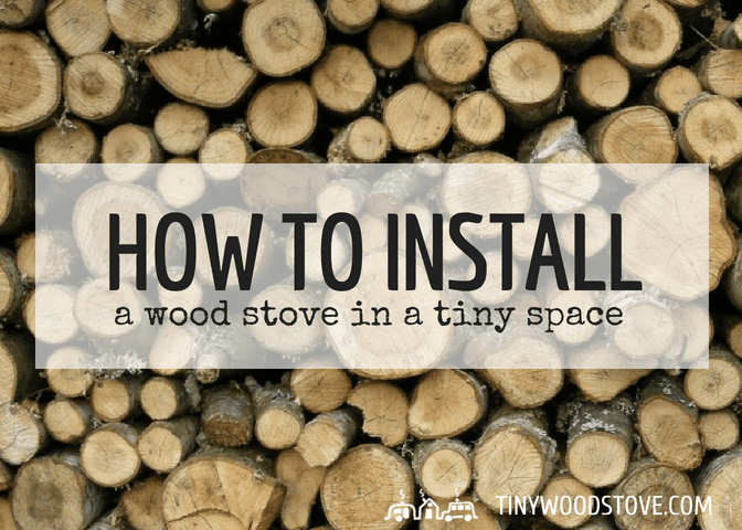 How to install a wood stove in a tiny space