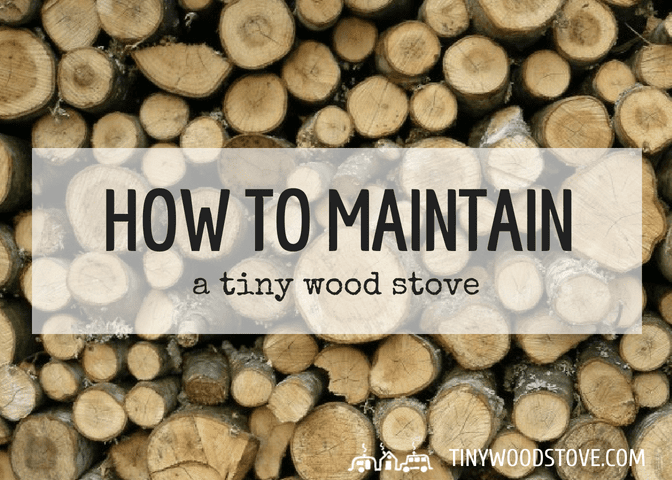 How to maintain a tiny wood stove