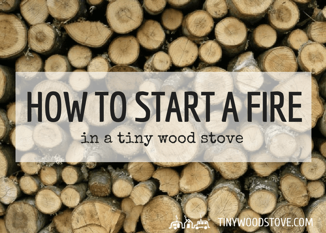 How to start a fire in a tiny wood stove