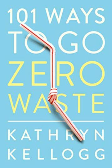 101 ways to go zero waste kathryn kellogg