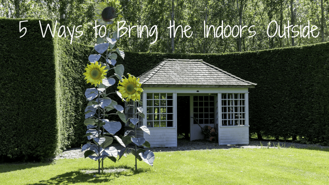 5 Ways to Bring the Indoors Outside - blog post header