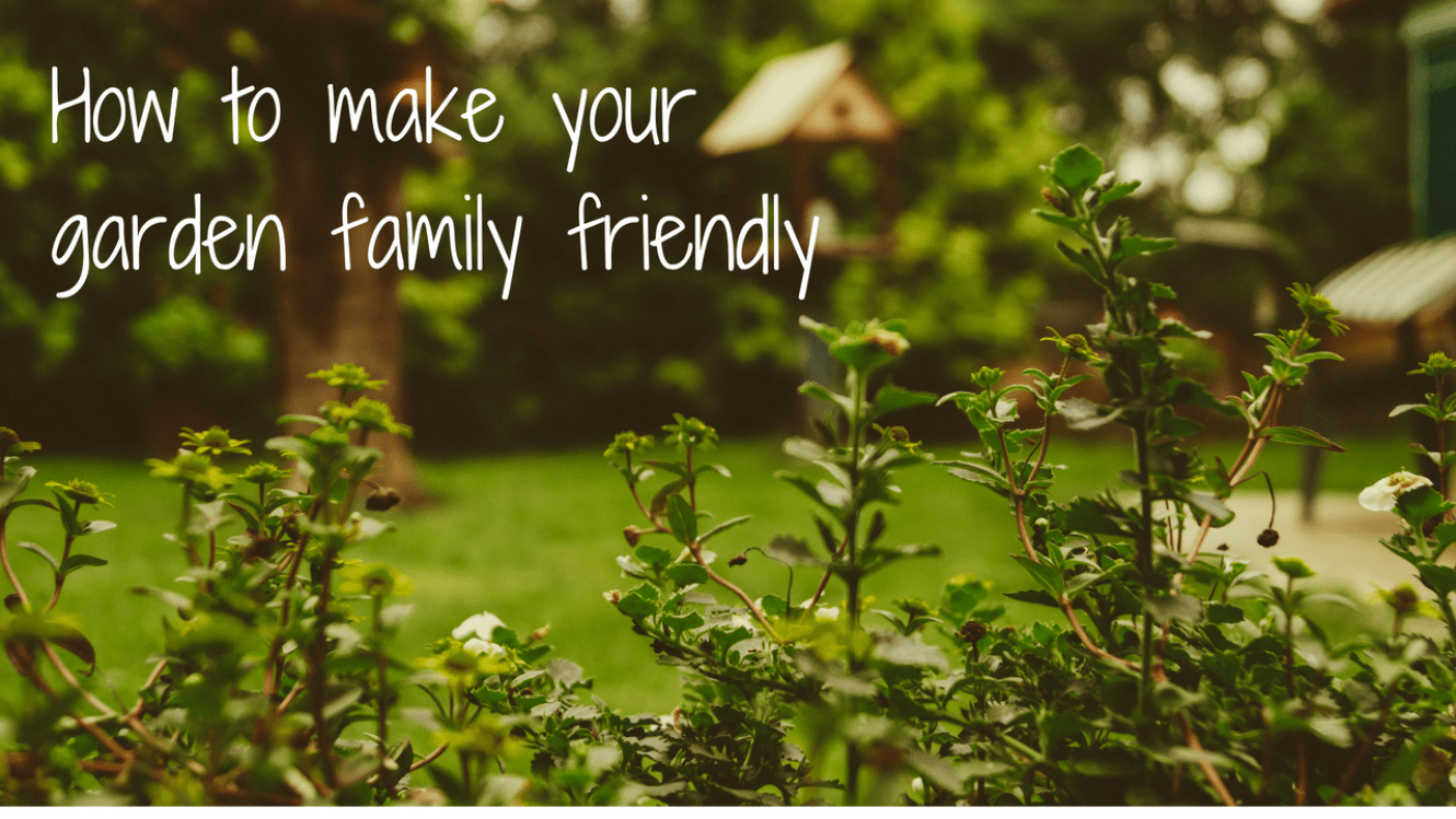 How to make your garden family friendly - blog post header