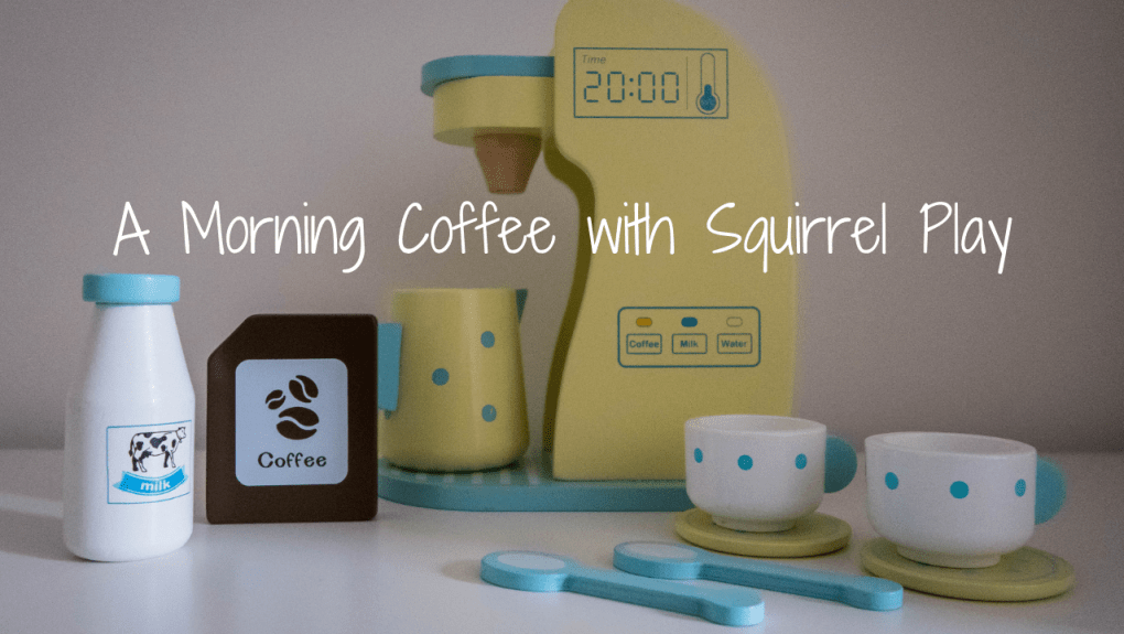 A Morning Coffee with the Squirrel Play Wooden Coffee Machine - blog post header