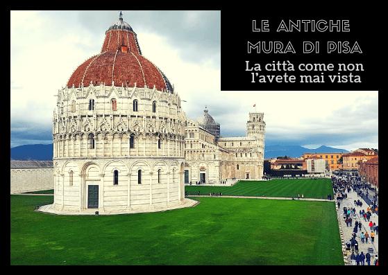 LE ANTICHE MURA DI PISA: la città come non l'avete mai vista