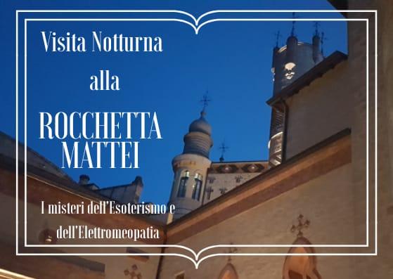 Visita notturna alla ROCCHETTA MATTEI: i misteri dell'Esoterismo e dell'Elettromeopatia