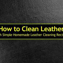 How To Get Rid Of Ink Marks On Leather Sofa Corinthian Clean With Simple Homemade Cleaning Recipes 2019 Update