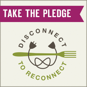 Take the pledge to Disconnect to Reconnect.