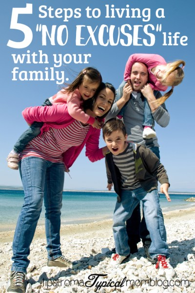 """5 Steps to Living a """"No Excuses"""" Life with Your Family"""
