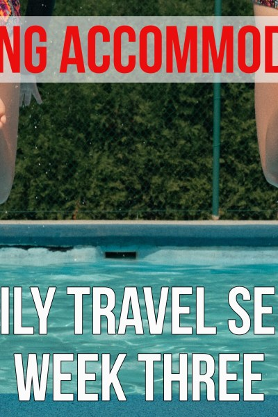 How To Choose Accommodations- Family Travel Series