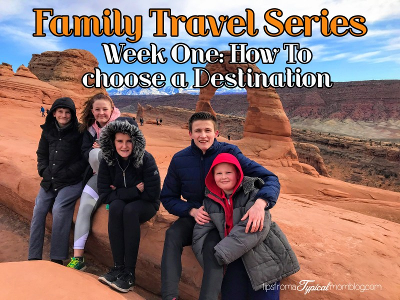 Family Travel Series- How to Choose a Destination