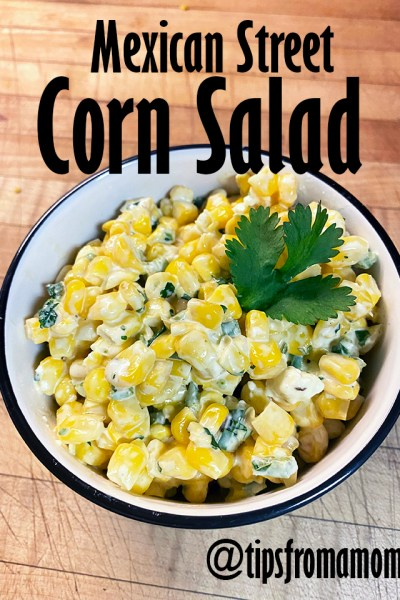 Mexican Street Corn Salad- Family Friendly Side Dish