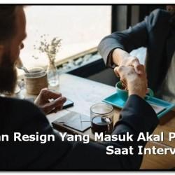 Alasan Resign Yang Masuk Akal Pada Saat Interview