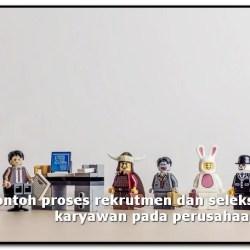 contoh proses rekrutmen dan seleksi karyawan pada perusahaan