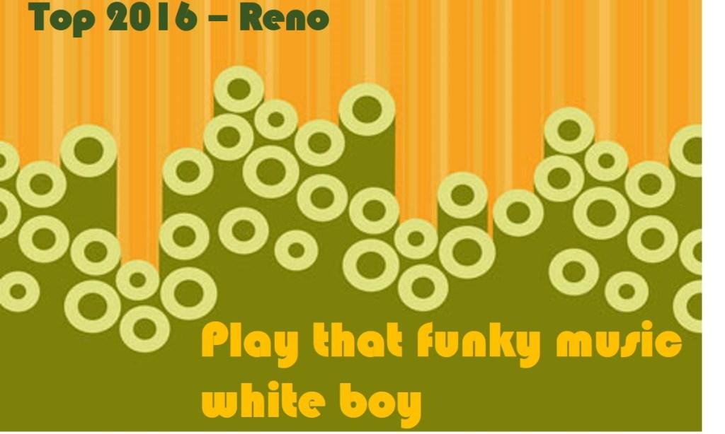 top 2016 – Reno – Pt 3/3 – Play that funky music white boy
