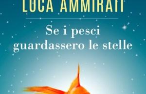 Se i pesci guardassero le stelle di Luca Ammirati