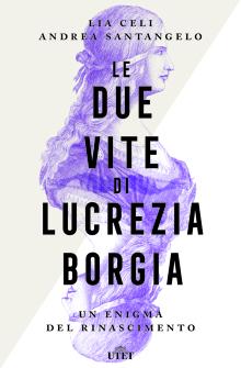 Le due vite di Lucrezia Borgia di Lia Celi