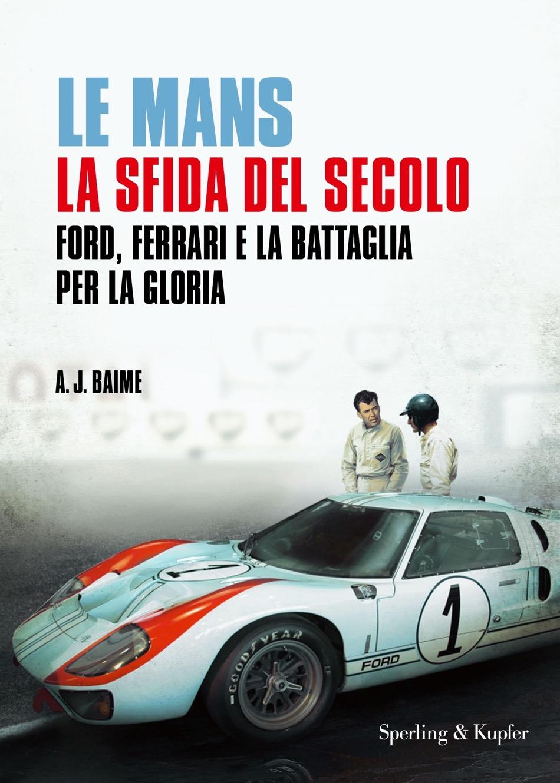 """""""Le Mans. La sfida del secolo"""", il romanzo che racconta l'epica impresa di A.J. Baime"""