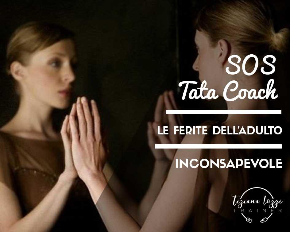 SOS TATA COACH: Le ferite dell'adulto inconsapevole