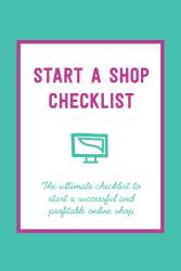 How To Start A Successful Online Shop: The Ultimate Checklist
