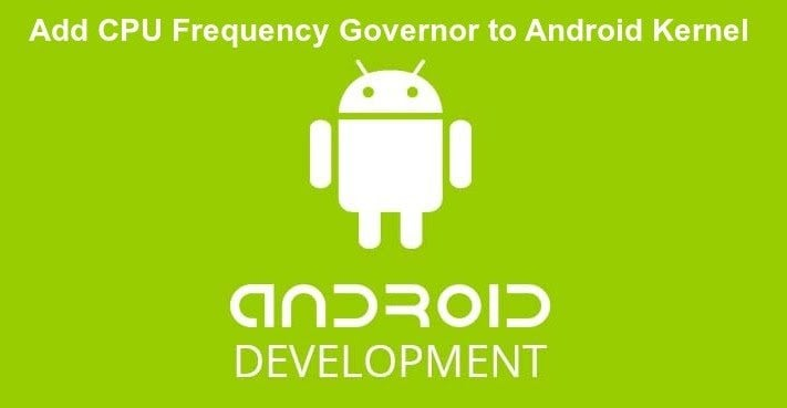 Android Governor Nedir ? Governor Nasıl Kullanılır ? Governor Özellikleri Nelerdir ? 4