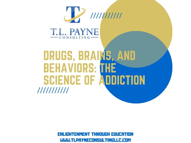 Drugs, Brains, and Behaviors: The Science of Addiction