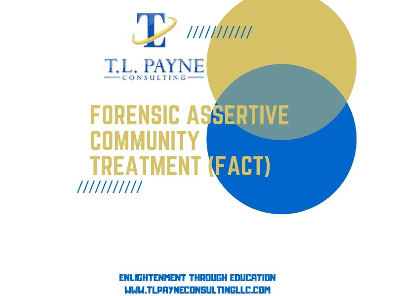 Forensic Assertive Community Treatment (FACT): A Service Delivery Model for Individuals with Serious Mental Illness