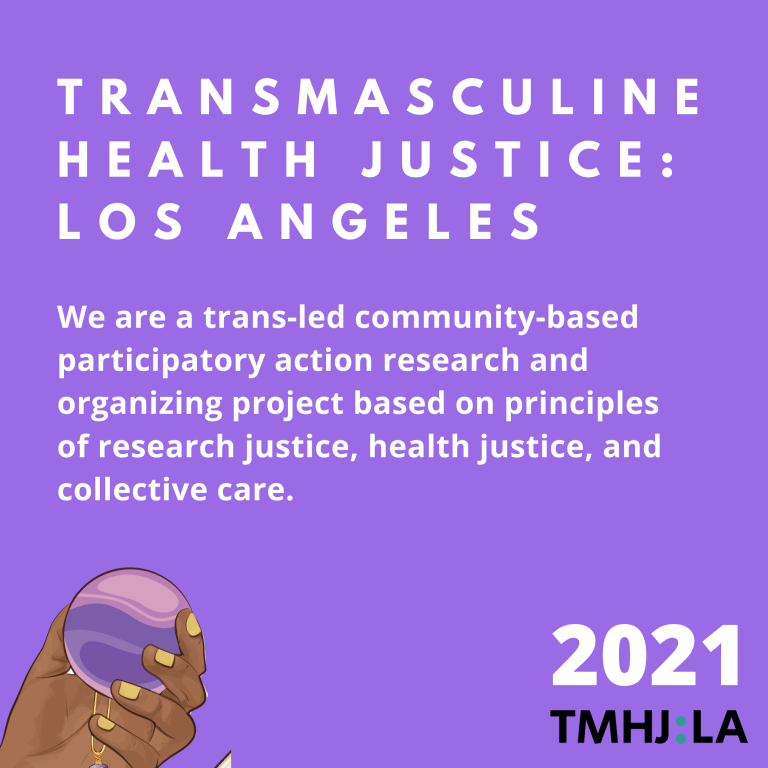 "On a purple background a persons hand with yellow nailpolish roles a purple circular crystal. Above in white says, ""Transmasculine Health Justice: Los Angeles. We are a trans-led community-based participatory action research and organizing project based on the principles of research justice, health justice, and collective care."""