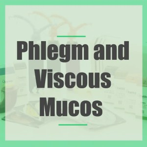Phlegm and viscous mucos