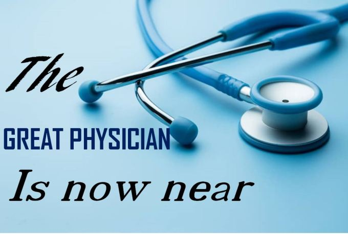 THE GREAT PHYSICIAN IS NOW NEAR – MVC