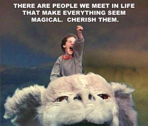 There are people we meet in life that make everything seem magical. Cherish them.
