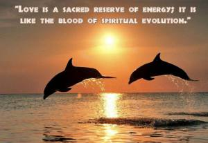 Love is a sacred reserve of energy; it is like the blood of spiritual evolution.
