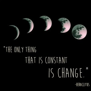 """The only thing that is constant is change."" -Heraclitus"