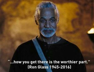"""... how you get there is the worthier part."" (Ron Glass, 1945 - 2016)"