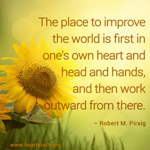 """The place to improve the world is first in one's own heart and head and hands, and then work outward from there."" -Robert M. Pirsig"