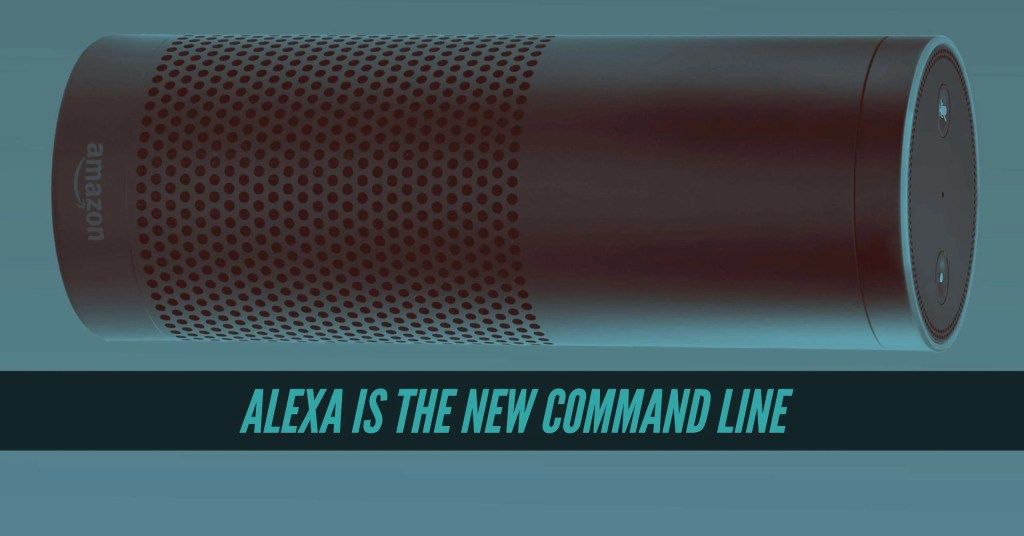 Alexa is the new command line