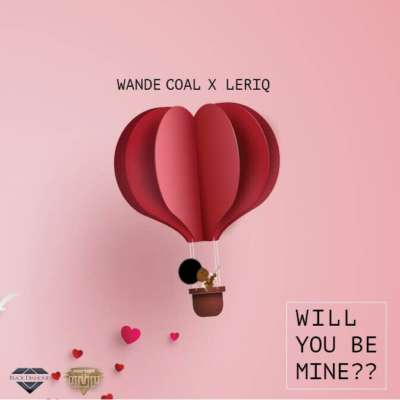 Wande Coal & LeriQ – Will You Be Mine?