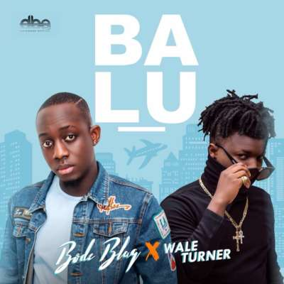 "Bode Blaq – ""Balu"" ft. Wale Turner & ""Owanle"" ft. Dj More Muzic"