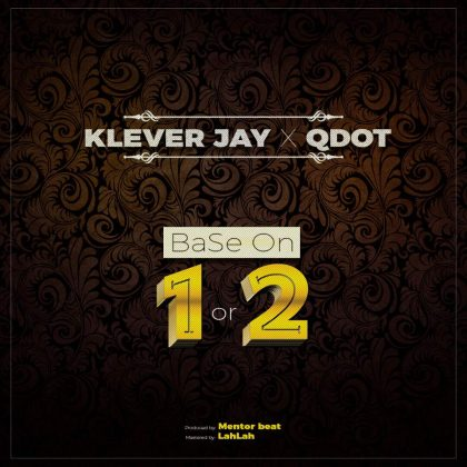 Klever Jay ft. QDot - Base On 1 Or 2
