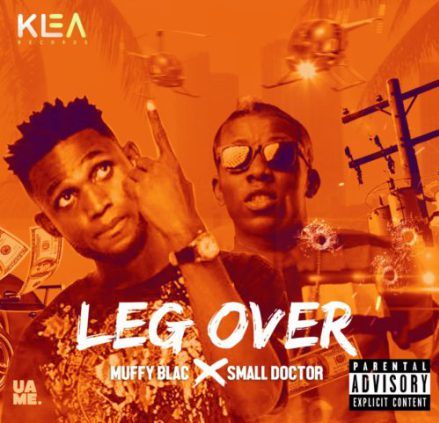Muffy Blac ft. Small Doctor - Leg Over (Prod. By Shocker)