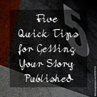 Five Quick Tips for Getting Your Story Published