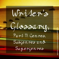 Writer's Glossary, Part II: Genres, Subgenres and Supergenres