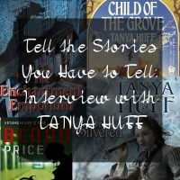 Tell the Stories You Have to Tell:  Interview with Tanya Huff