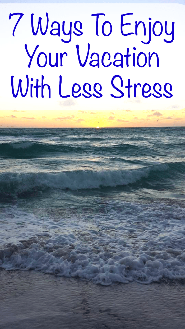 7 Ways to Enjoy Your Vacation With Less Stress at a