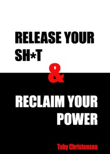 Toby Christensen's New Book Release Your Sh*t & Reclaim Your Power. reclaim your power