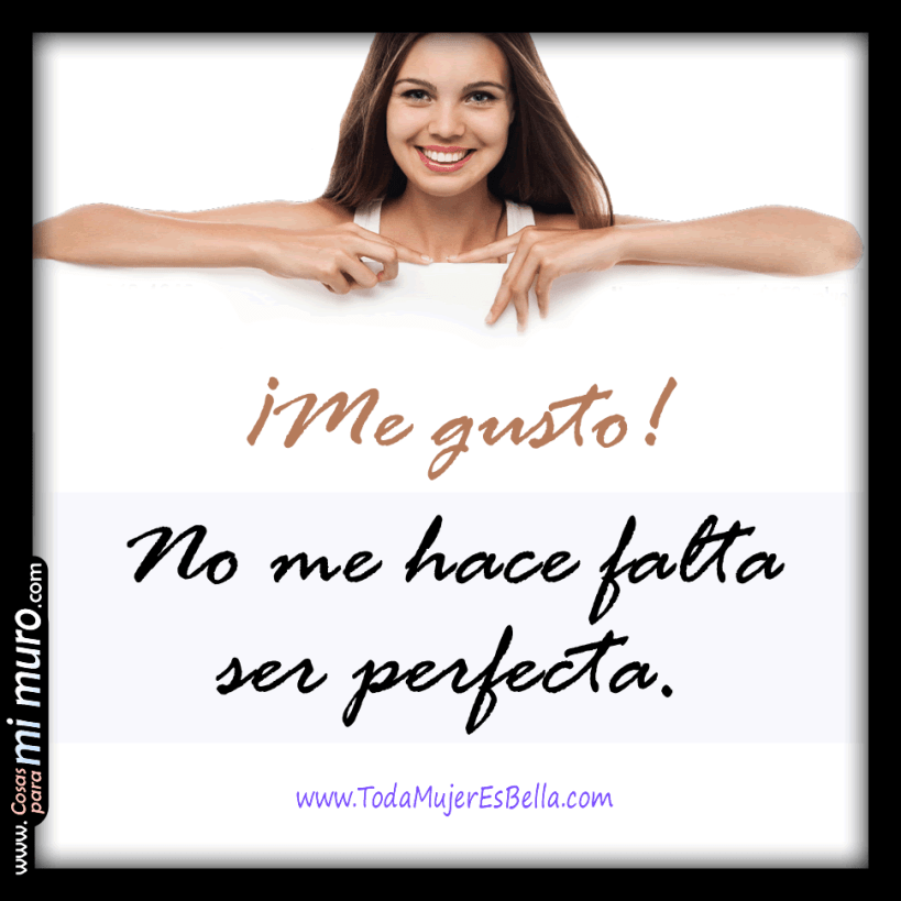 Me gusto, no me hace falta se perfecta