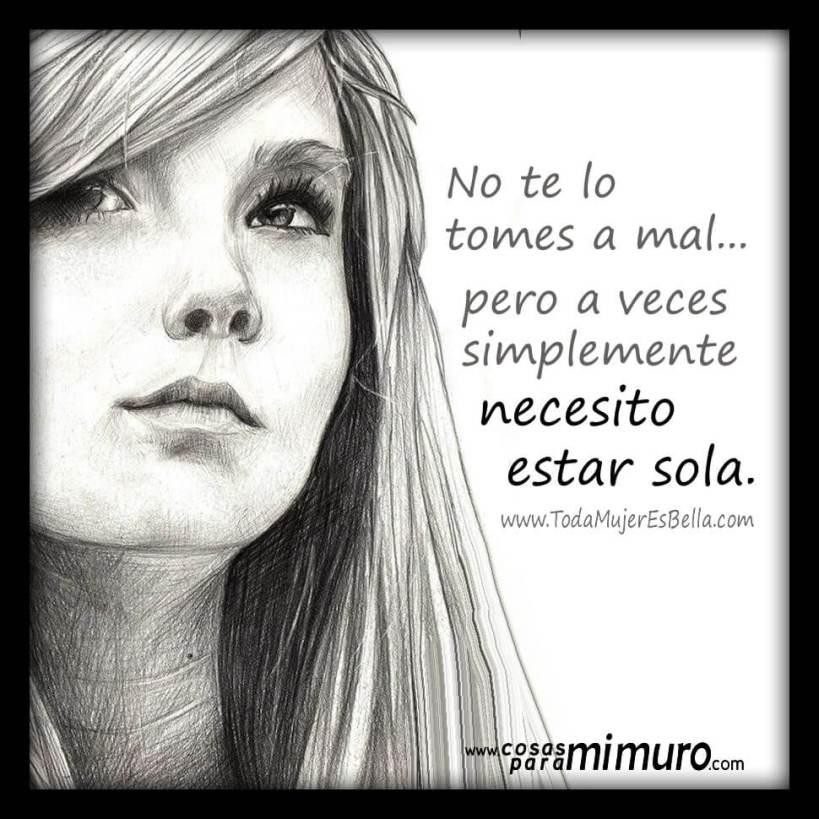Necesito estar sola