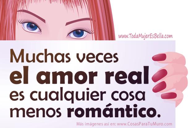 Muchas veces el amor real es cualquier cosa menos romántico.