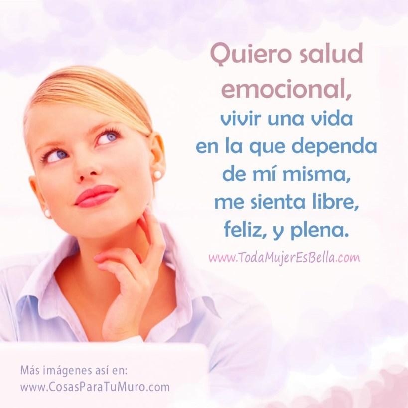 Quiero salud emocional, vivir una vida en la que dependa de mí misma, sea libre, esté feliz, y sentirme plena.