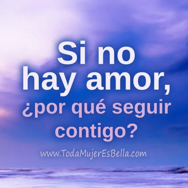 Si no hay amor, ¿por qué seguir contigo?