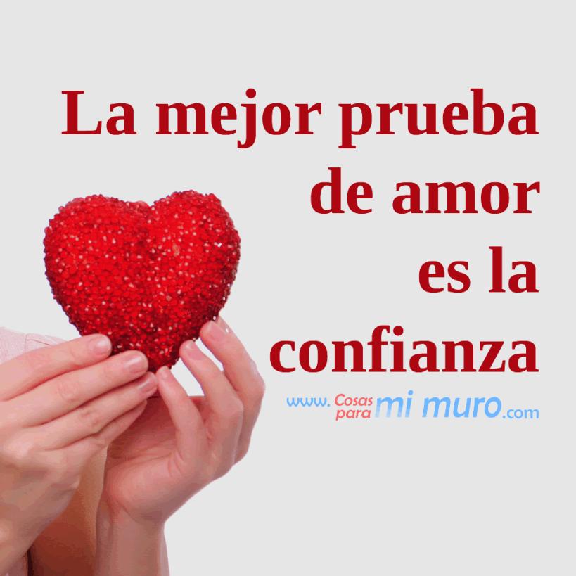 La mejor prueba de amor es la confianza.